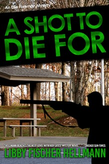 A Shot to Die For - written by best-selling crime US author Libby Fischer Hellmann