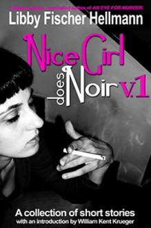 Nice Girl Does Noir v1 - written by best-selling crime US author Libby Fischer Hellmann