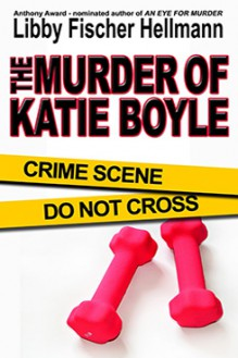 The Murder of Katie Boyle - written by best-selling crime US author Libby Fischer Hellmann