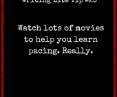 Writing Lite Tip 23: Watch lots of movies to help you learn pacing. Really.