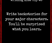 Writing Lite Tip 46: Write backstories for your major characters. You'll be surprised what you learn.