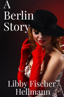 A Berlin Story - written by best-selling crime author Libby Fischer Hellmann